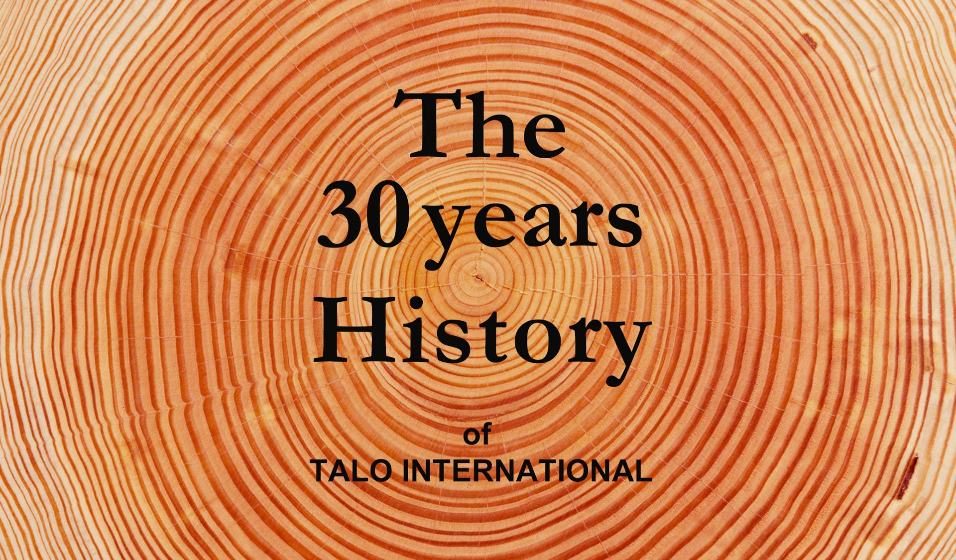 The 30years history of TALO INTERNATIONAL